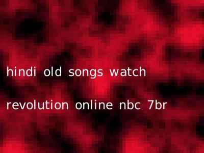 hindi old songs watch revolution online nbc 7br