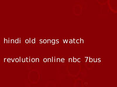 hindi old songs watch revolution online nbc 7bus