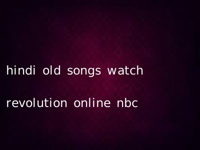hindi old songs watch revolution online nbc