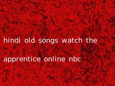 hindi old songs watch the apprentice online nbc