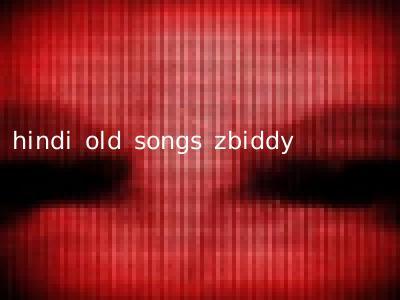 hindi old songs zbiddy