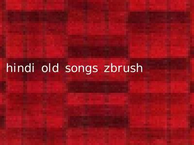 hindi old songs zbrush