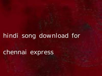 hindi song download for chennai express