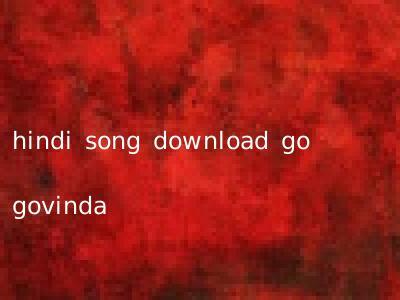 hindi song download go govinda