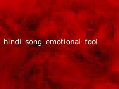 hindi song emotional fool