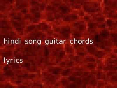 hindi song guitar chords lyrics