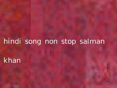 hindi song non stop salman khan
