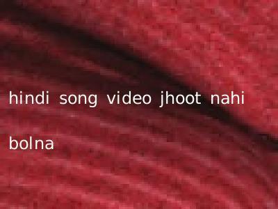 hindi song video jhoot nahi bolna