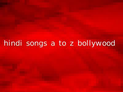 hindi songs a to z bollywood