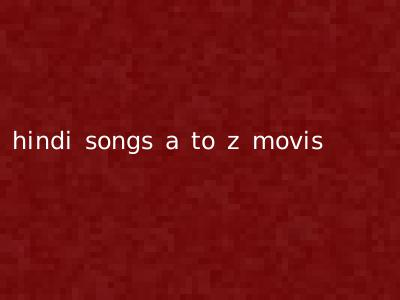 hindi songs a to z movis