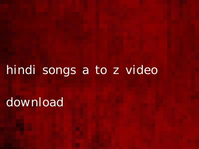 hindi songs a to z video download