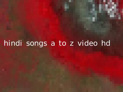 hindi songs a to z video hd