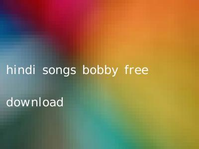 hindi songs bobby free download