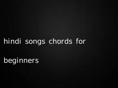 hindi songs chords for beginners
