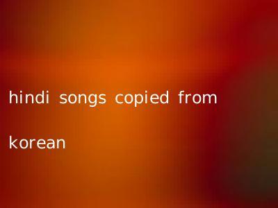 hindi songs copied from korean