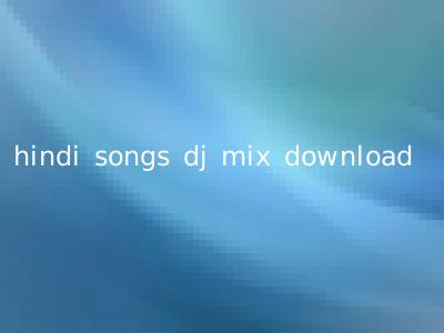 hindi songs dj mix download