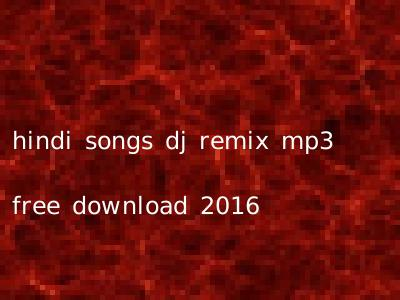 hindi songs dj remix mp3 free download 2016