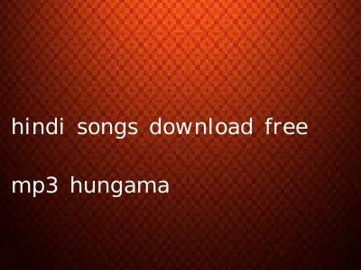 hindi songs download free mp3 hungama