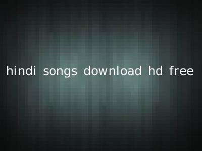hindi songs download hd free
