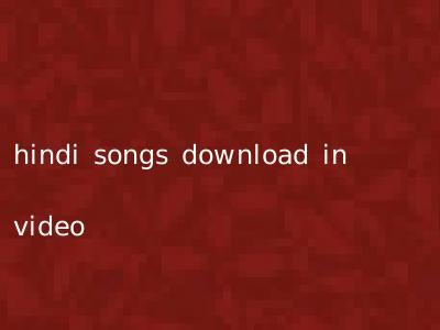 hindi songs download in video