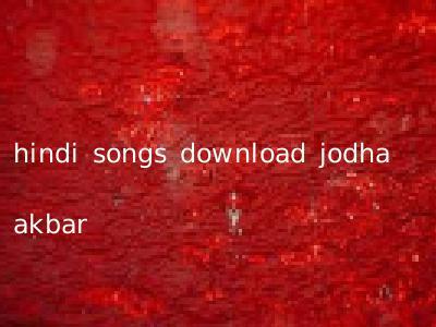 hindi songs download jodha akbar