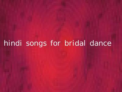 hindi songs for bridal dance