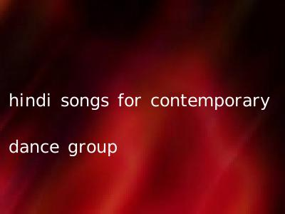 hindi songs for contemporary dance group