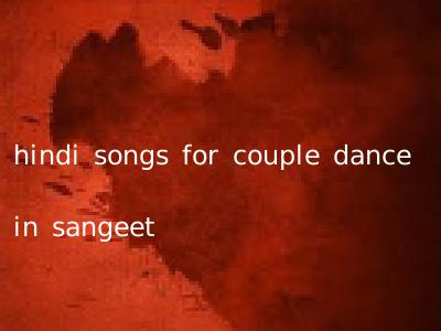 hindi songs for couple dance in sangeet