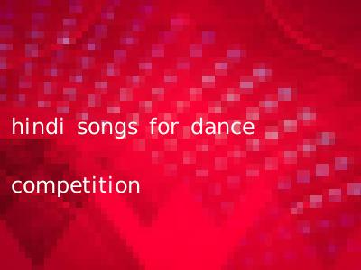 hindi songs for dance competition