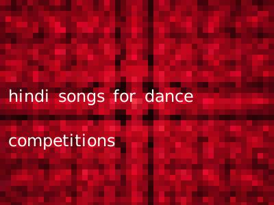 hindi songs for dance competitions