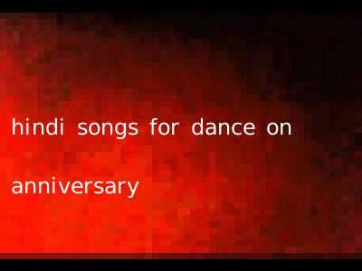 hindi songs for dance on anniversary