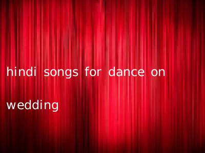 hindi songs for dance on wedding