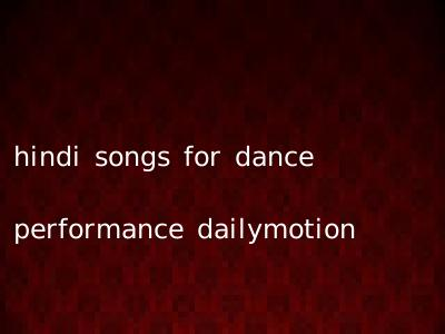 hindi songs for dance performance dailymotion