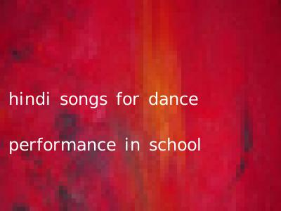 hindi songs for dance performance in school