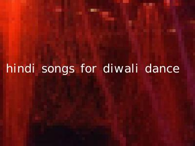 hindi songs for diwali dance