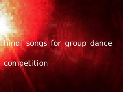 hindi songs for group dance competition