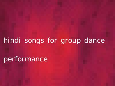 hindi songs for group dance performance