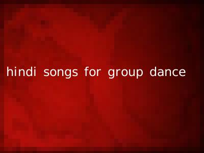 hindi songs for group dance