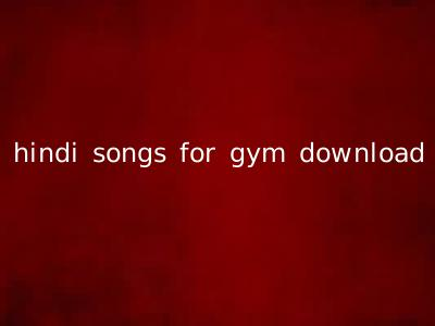 hindi songs for gym download