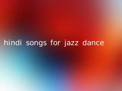 hindi songs for jazz dance