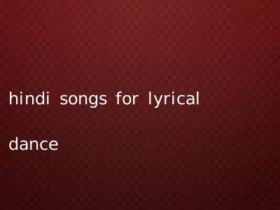 hindi songs for lyrical dance