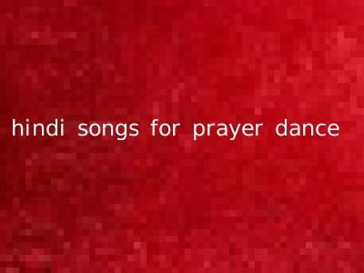 hindi songs for prayer dance