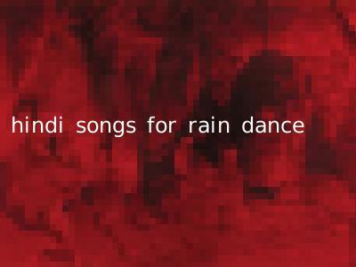 hindi songs for rain dance