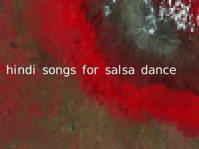 hindi songs for salsa dance