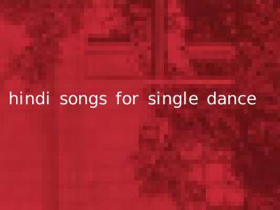 hindi songs for single dance