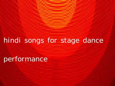 hindi songs for stage dance performance