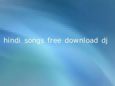 hindi songs free download dj