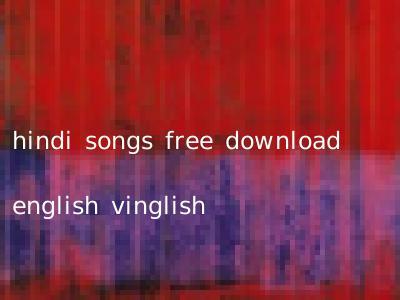 hindi songs free download english vinglish