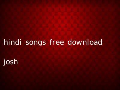 hindi songs free download josh