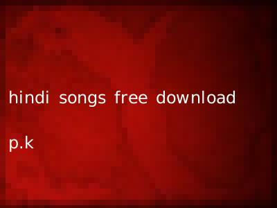 hindi songs free download p.k